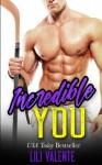Incredible You: A Sexy Flirty Dirty Standalone Romance - Lili Valente