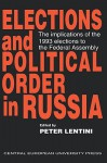 Elections and Political Order in Russia: The Implications of the 1993 Elections to the Federal Assembly - Peter Lentini