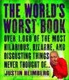 The World's Worst Book: Over 1,000 of the most hilarious, bizarre, and disgusting things never thought of . . . - Justin Heimberg