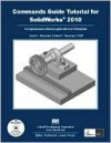 A Commands Guide Tutorial for SolidWorks 2010 - David Planchard, Marie Planchard
