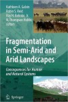 Fragmentation in Semi-Arid and Arid Landscapes: Consequences for Human and Natural Systems - Kathleen Galvin, Robin Reid, Roy Behnke Jr., N. Hobbs