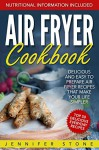 Air Fryer Сookbook: Delicious and Easy to Prepare Air Fryer Recipes That Make Your Life Simpler - Jennifer Stone
