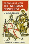 Growing Up with the Norman Conquest - Alfred Duggan, C. Walter Hodges