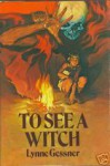 To See a Witch - Lynne Gessner
