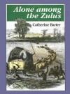 Alone Among the Zulus - Catherine Barter