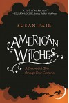 American Witches: A Broomstick Tour through Four Centuries - Susan Fair