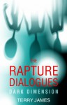 The Rapture Dialogues: Dark Dimension - Terry James