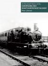 An Illustrated History of the Shropshire & Montgomeryshire Light Railway - Peter Johnson