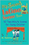 My Second Latino Scene Book: 50 Two-Minute Scenes for Young Children (My First Acting Series) - M. Ramirez