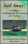 Sail Away!: A Guide to Outfitting and Provisioning for Cruising - Paul Shard, Sheryl Shard