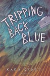 Tripping Back Blue (Fiction - Young Adult) - Kara Storti