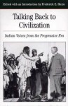 Talking Back To Civilization: Indian Voices from the Progressive Era - Frederick E. Hoxie