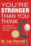 You're Stronger Than You Think: The Power to Do What You Feel You Can't - Les Parrott