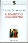 Il significato dell'esistenza - Carlo Fruttero, Franco Lucentini