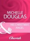 His Christmas Angel (Mills & Boon Cherish) (Mills & Boon Romance) - Michelle Douglas