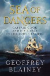 Sea of Dangers: Captain Cook and His Rivals in the South Pacific - Geoffrey Blainey