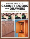 Danny Proulx's Cabinet Doors and Drawers (Popular Woodworking) - Danny Proulx