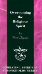 Overcoming the Religious Spirit (Combating Spiritual Strongholds Series) - Rick Joyner