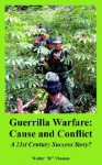 "Guerrilla Warfare: Cause and Conflict (a 21st Century Success Story?) - Walter ""R"" Thomas"
