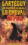 Les Naufragés Du Soleil 2: Le Cheval De Feu - Jean Lartéguy
