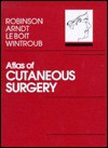 Atlas Of Cutaneous Surgery - June K. Robinson, Kenneth A. Arndt, Philip E. LeBoit