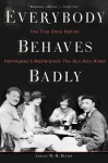 Everybody Behaves Badly: The True Story Behind Hemingway's Masterpiece The Sun Also Rises - Lesley M. M. Blume