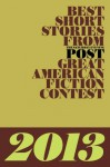 Best Short Stories From The Saturday Evening Post Great American Fiction Contest 2013 - Bonnie F. McCune, James D. McCallister, Caroline Sposto, Marvin Pletzke, Cynthia J. McGean, Stephen Eoannou, Andrew Hamilton, Lucy Jane Bledsoe, P.J. Devlin, Michael Knight