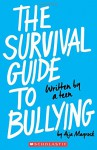 The Survival Guide to Bullying: Written by a Teen - Aija Mayrock