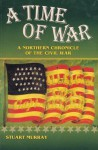 A Time of War: A Northern Chronicle of the Civil War - Stuart Murray