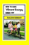 How to Have Vibrant Energy Every Day - Salem Kirban