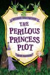The Perilous Princess Plot - Sarah Courtauld