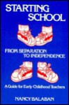 Starting School: From Separation to Independence: A Guide for Early Childhood Teachers - Nancy Balaban