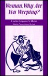 Woman, Why Are You Weeping?: A Lenten Companion for Women - Therese J. Borchard