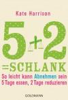 5+2= schlank: So leicht kann Abnehmen sein: 5 Tage essen, 2 Tage reduzieren - Rosalyn Kate Harrison, Gabriele Lichtner
