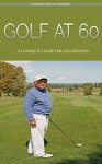 Golf: Golf At 60: A Complete Beginners Guide for Senior Golfers to Take Care of Health, Fitness & Play Golf Like a Pro (Golf, Golf Swing, Golf For Dummies, ... Golf Etiquettes, Golf like a pro, Golfer) - Andrew Cooper