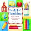 The Art of Teaching: Words of Thanks and Encouragement for Teachers - Vicki Howard, Patrick T. Regan
