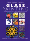 The Complete Guide to Glass Painting: Over 80 Techniques with 25 Original Projects and 400 Motifs - Alan Gear, Barry Freestone
