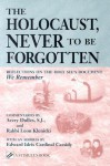 "The Holocaust, Never to Be Forgotten: Reflections on the Holy See's Document ""We Remember"" - Avery Dulles, Leon Klenicki, Lawrence Boadt, Edward Idris Cassidy"