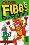 Oliver Fibbs and the Clash of the Mega Robots - Steve Hartley, Bernice Lum