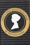 First Ladies Quotation Book: A Compendium of Provocative, Tender, Witty, and Important Words from the Presidents' Wives - William O. Foss