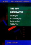The Irm Imperative: Strategies For Managing Information Resources - James M. Kerr