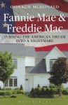Fannie Mae and Freddie Mac: Turning the American Dream into a Nightmare - Oonagh McDonald