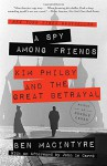 A Spy Among Friends: Kim Philby and the Great Betrayal - Ben Macintyre, John le Carré