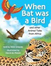 When Bat was a Bird: and other Animal Tales from Africa - Nick Greaves, David Du Plessis