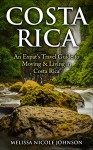 Costa Rica: An Expat's Travel Guide to Moving & Living in Costa Rica - Melissa Johnson