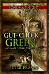 Gut-Check Green (Sonoma Knight #3): A climate fiction thriller - Peter Prasad