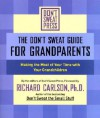 The Don't Sweat Guide for Grandparents: Making the Most of Your Time WithYour Grandchildren - Richard Carlson