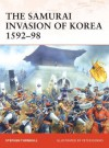 The Samurai Invasion of Korea 1592-98 (Campaign) - Stephen Turnbull, Peter Dennis