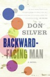 Backward-Facing Man: A Novel - Don Silver