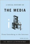 A Social History Of The Media: From Gutenberg To The Internet - Asa Briggs, Peter Burke